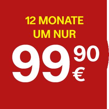 12 Monate um nur 99,90 Euro!