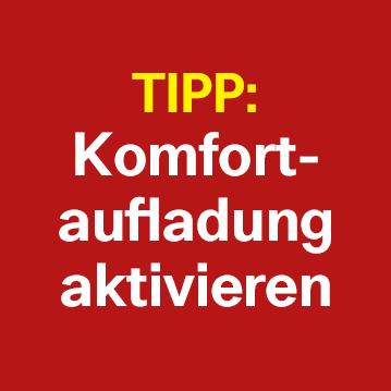 TIPP: KomfortAufladung aktivieren!